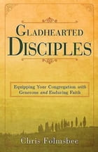 Gladhearted Disciples: Equipping Your Congregation with Generous and Enduring Faith