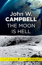 The Moon is Hell by John W. Campbell