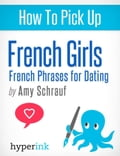 How to Pick Up French Girls: French Phrases for Dating