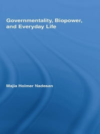 Governmentality, Biopower, and Everyday Life