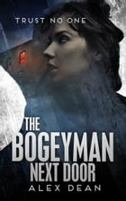 The Bogeyman Next Door: A Mystery Suspense Crime Thriller by Alex Dean