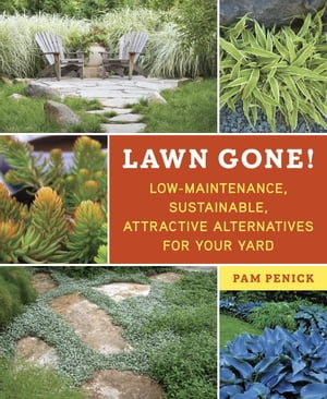 Lawn Gone! Low-Maintenance,  Sustainable,  Attractive Alternatives for Your Yard