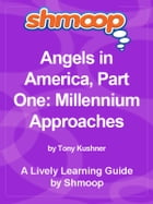 Shmoop Literature Guide: Angels in America, Part One: Millennium Approaches by Shmoop