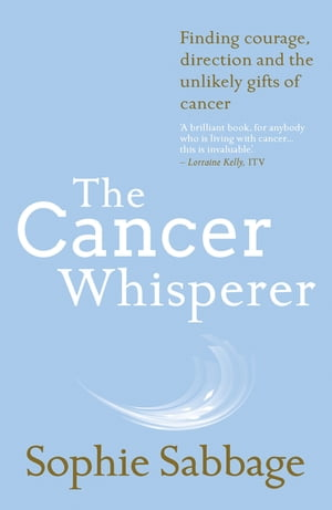 The Cancer Whisperer How to let cancer heal your life