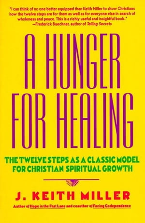 A Hunger for Healing The Twelve Steps as a Classic Model for Christian Spiritual Growth