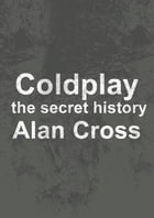 Coldplay: the secret history by Alan Cross