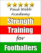 Paul Webb Academy: Strength Training for Footballers [Football , Soccer Series] by Paul Webb