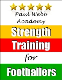 Paul Webb Academy: Strength Training for Footballers [Football , Soccer Series]