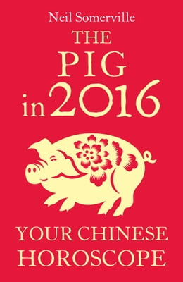 Book The Pig in 2016: Your Chinese Horoscope by Neil Somerville