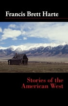 Stories of the American West by Francis Bret Harte