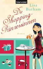 Die Shopping-Prinzessinnen: Roman by Lisa Barham