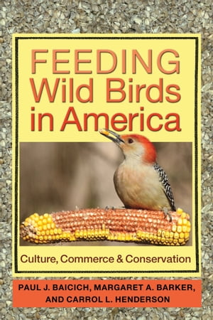 Feeding Wild Birds in America Culture,  Commerce,  and Conservation