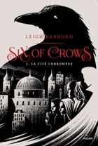 Six of crows, T02: La cité corrompue by Leigh Bardugo