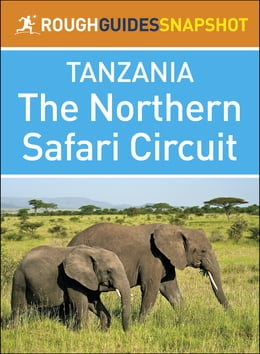 Book Rough Guides Snapshot Tanzania: The Northern Safari Circuit by Rough Guides