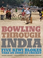 Bowling Through India by Justin Brown