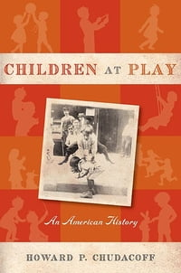 Children at Play: An American History