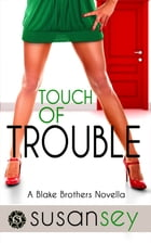 Touch of Trouble: The Blake Brothers Trilogy, Book 2.5 by Susan Sey