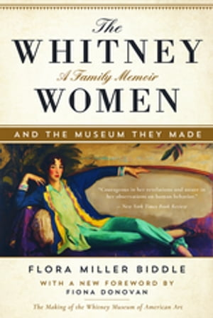 The Whitney Women and the Museum They Made A Family Memoir