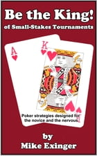 Be the King (of Small-Stakes Tournaments) by Mike Exinger