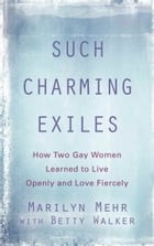 Such Charming Exiles: How Two Gay Women Learned to Live Openly and Love Fiercely by Marilyn Mehr