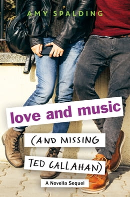 Book Love and Music (and Missing Ted Callahan): A Novella Sequel by Amy Spalding