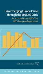 How Emerging Europe Came Through the 2008/09 Crisis: An Account by the Staff of the IMF's European…