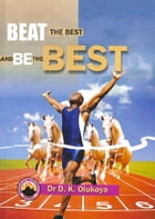 Beat the Best and be the Best by Dr. D. K. Olukoya