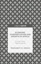Economic Diversification and Growth in Africa: Critical Policy Making Issues by Omotunde E. G. Johnson
