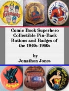 Comic Book Superhero Collectible Pin-Back Buttons and Badges of the 1940s-1960s by Jonathon Jones