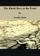 The Khaki Boys at the Front by Gorden Bates