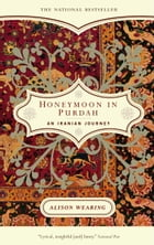 Honeymoon in Purdah: An Iranian Journey by Alison Wearing