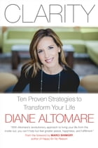 Clarity: Ten Proven Strategies to Transform Your Life by Diane  Altomare
