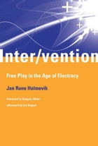 Inter/vention: Free Play in the Age of Electracy by Jan Rune Holmevik