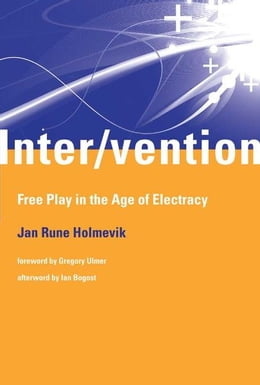 Book Inter/vention: Free Play in the Age of Electracy by Jan Rune Holmevik