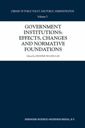 Government Institutions: Effects, Changes and Normative Foundations