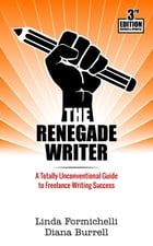 The Renegade Writer: A Totally Unconventional Guide to Freelance Writing Success by Diana Burrell