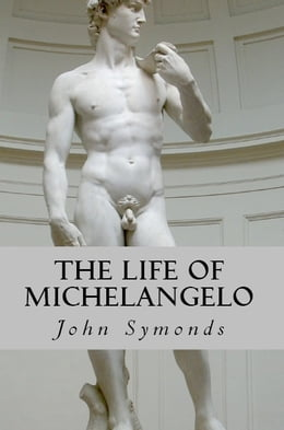 Book The Life of Michelangelo by John Symonds