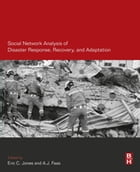 Social Network Analysis of Disaster Response, Recovery, and Adaptation by Eric C Jones