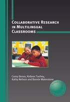 Collaborative Research in Multilingual Classrooms by Corey DENOS, Kelleen TOOHEY, Kathy NEILSON and Bonnie WATERSTONE