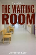 The Waiting Room by Jonathan Kent