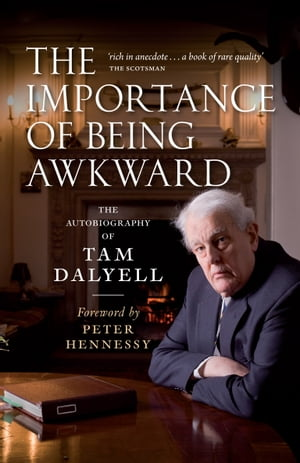 The Importance of Being Awkward The Autobiography of Tam Dalyell