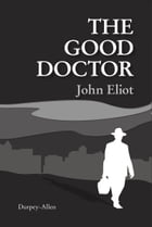 The Good Doctor by John Eliot