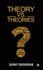 Theory vs. Theories by Sunny Dhondkar