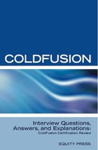 ColdFusion Interview Questions, Answers, and Explanations: ColdFusion Certification Review by Equity Press