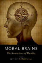 Moral Brains: The Neuroscience of Morality by S. Matthew Liao