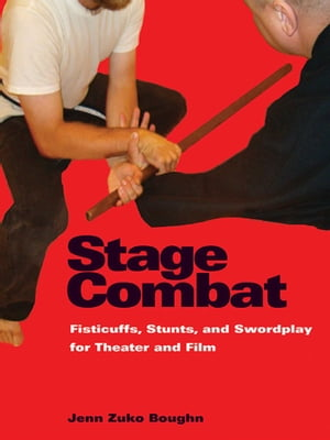 Stage Combat: Fisticuffs, Stunts, and Swordplay for Theater and Film by Jenn Boughn