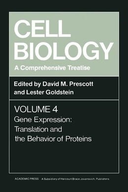 Book Cell Biology A Comprehensive Treatise V4: Gene Expression: Translation and the Behavior of Proteins by Prescott, David M.