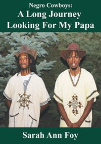 Negro Cowboys: A Long Journey Looking For My Papa: 9Ruby Prince of Ether-Utopia