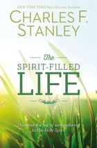 The Spirit-Filled Life: Discover the Joy of Surrendering to the Holy Spirit by Charles Stanley