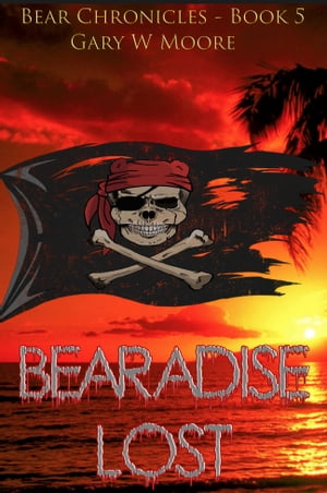 Beradise Lost: Bear Chronicles Book 5 by Gary W Moore